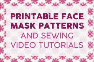Printable Face Mask Patterns and Sewing Tutorials